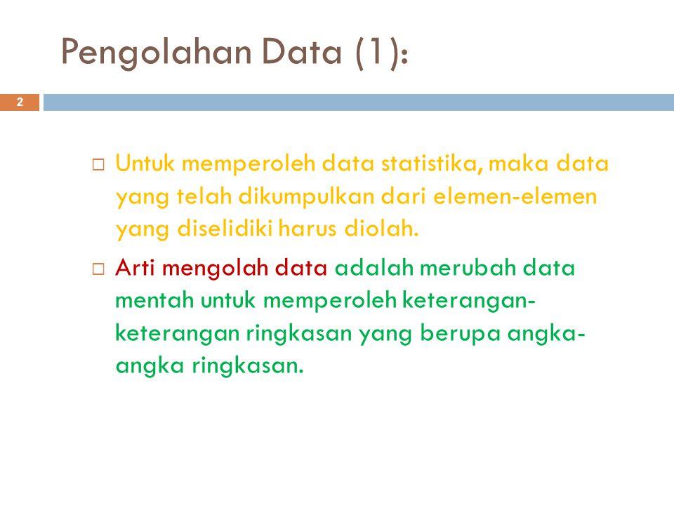 Pengolahan Data (1): Untuk memperoleh data statistika, maka data yang telah dikumpulkan dari elemen-elemen yang diselidiki harus diolah.