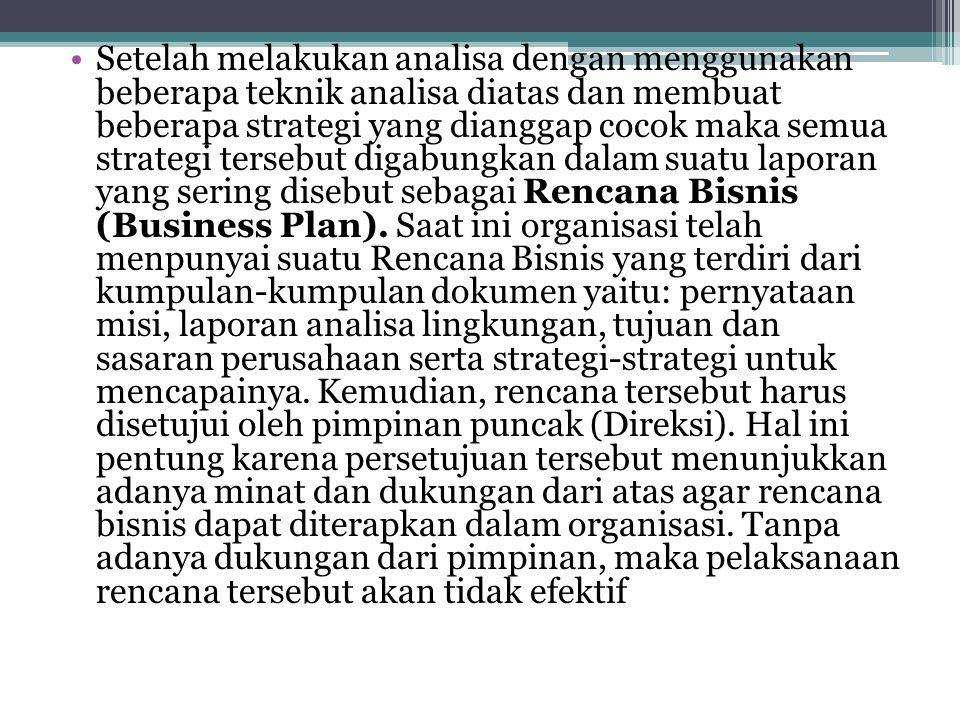 Setelah melakukan analisa dengan menggunakan beberapa teknik analisa diatas dan membuat beberapa strategi yang dianggap cocok maka semua strategi tersebut digabungkan dalam suatu laporan yang sering disebut sebagai Rencana Bisnis (Business Plan).