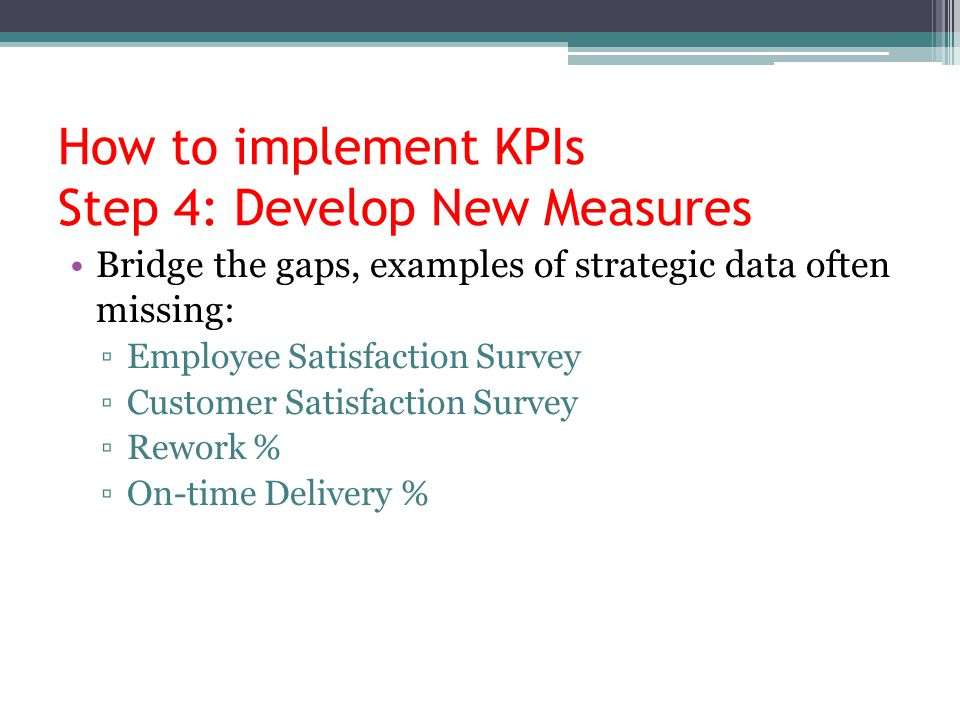 How to implement KPIs Step 4: Develop New Measures