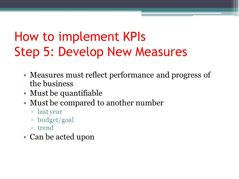 How to implement KPIs Step 5: Develop New Measures