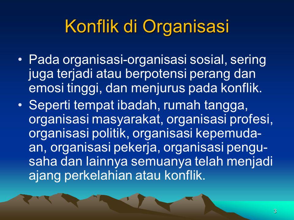 Konflik di Organisasi Pada organisasi-organisasi sosial, sering juga terjadi atau berpotensi perang dan emosi tinggi, dan menjurus pada konflik.