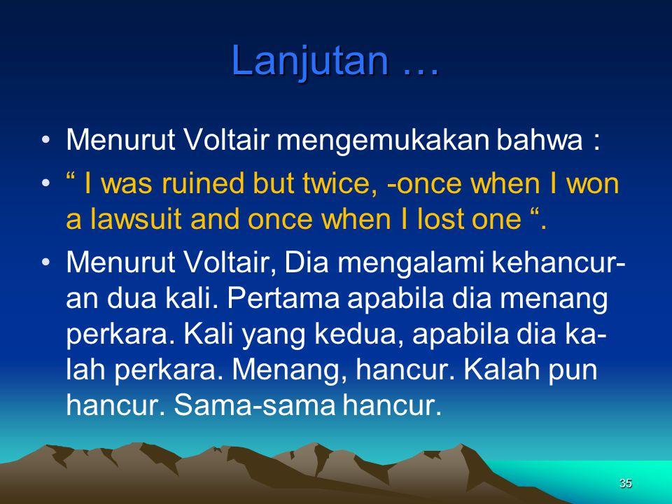 Lanjutan … Menurut Voltair mengemukakan bahwa :