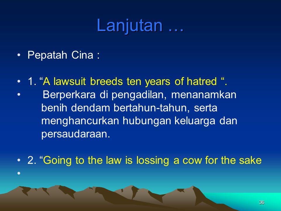 Lanjutan … Pepatah Cina : 1. A lawsuit breeds ten years of hatred .
