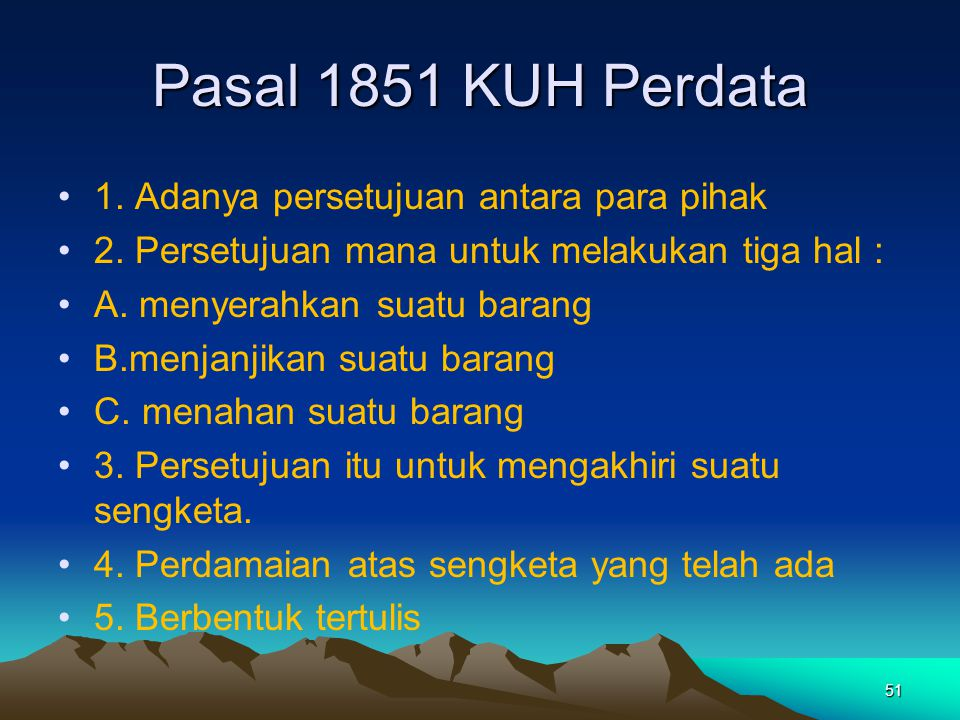 Pasal 1851 KUH Perdata 1. Adanya persetujuan antara para pihak