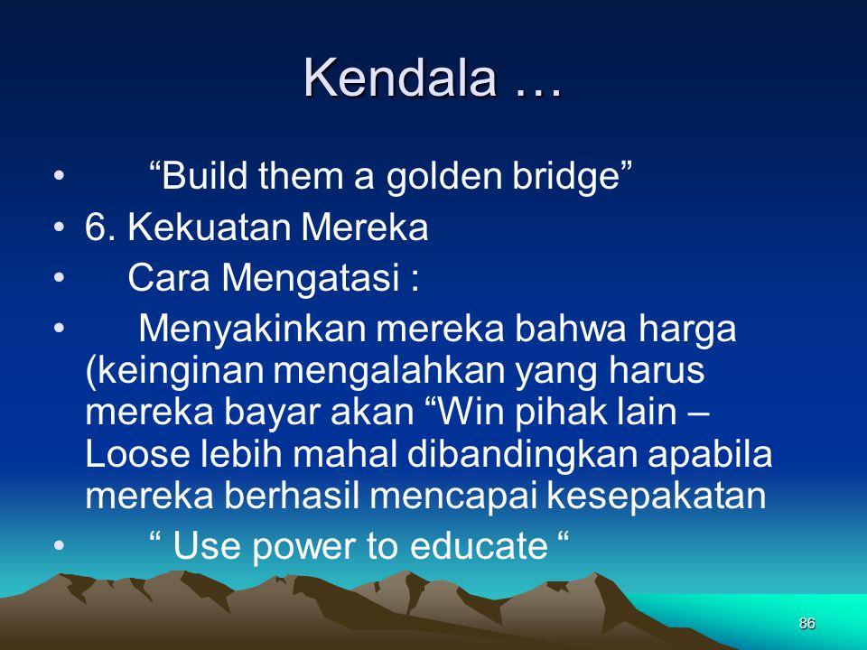 Kendala … Build them a golden bridge 6. Kekuatan Mereka