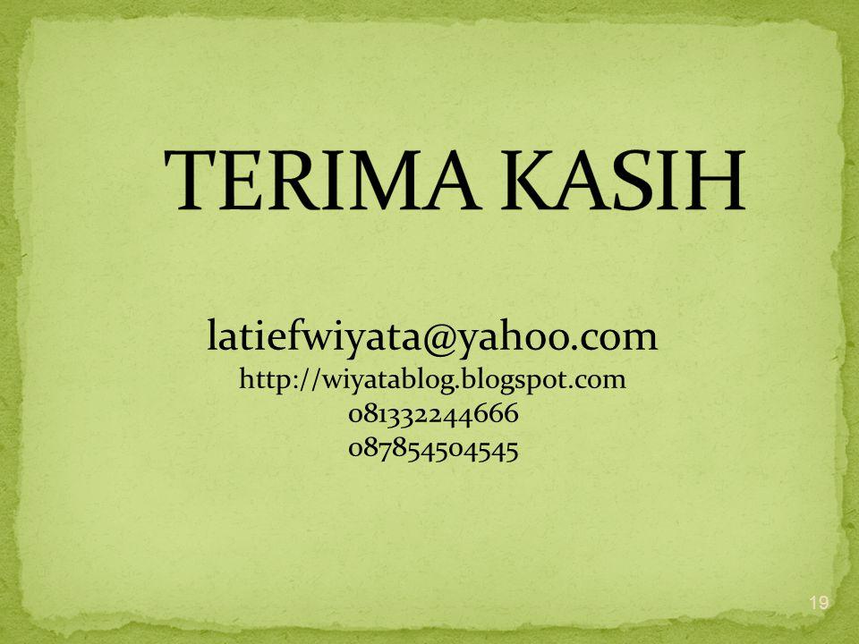 TERIMA KASIH latiefwiyata@yahoo.com http://wiyatablog.blogspot.com 081332244666 087854504545