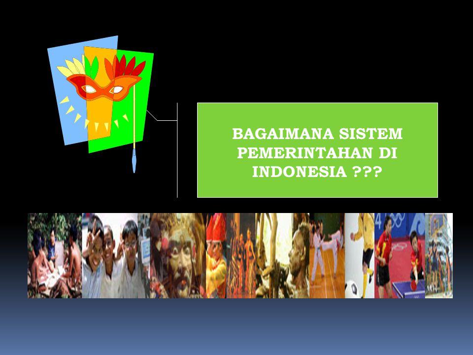 BAGAIMANA SISTEM PEMERINTAHAN DI INDONESIA