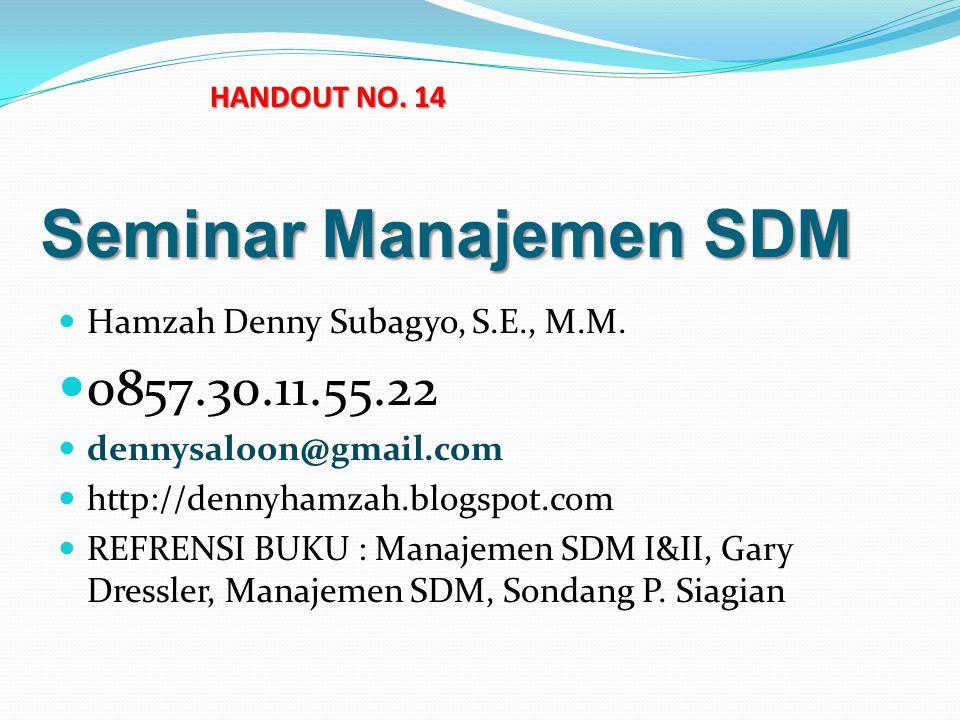 HANDOUT NO. 14 Seminar Manajemen SDM. Hamzah Denny Subagyo, S.E., M.M. 0857.30.11.55.22. dennysaloon@gmail.com.