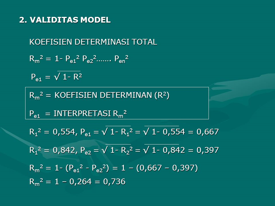 2. VALIDITAS MODEL KOEFISIEN DETERMINASI TOTAL. Rm2 = 1- Pe12 Pe22……. Pen2. Pe1 = √ 1- R2. Rm2 = KOEFISIEN DETERMINAN (R2)