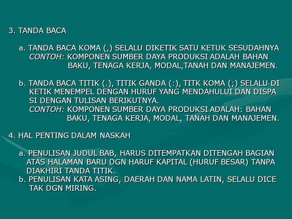 3. TANDA BACA a. TANDA BACA KOMA (,) SELALU DIKETIK SATU KETUK SESUDAHNYA. CONTOH: KOMPONEN SUMBER DAYA PRODUKSI ADALAH BAHAN.