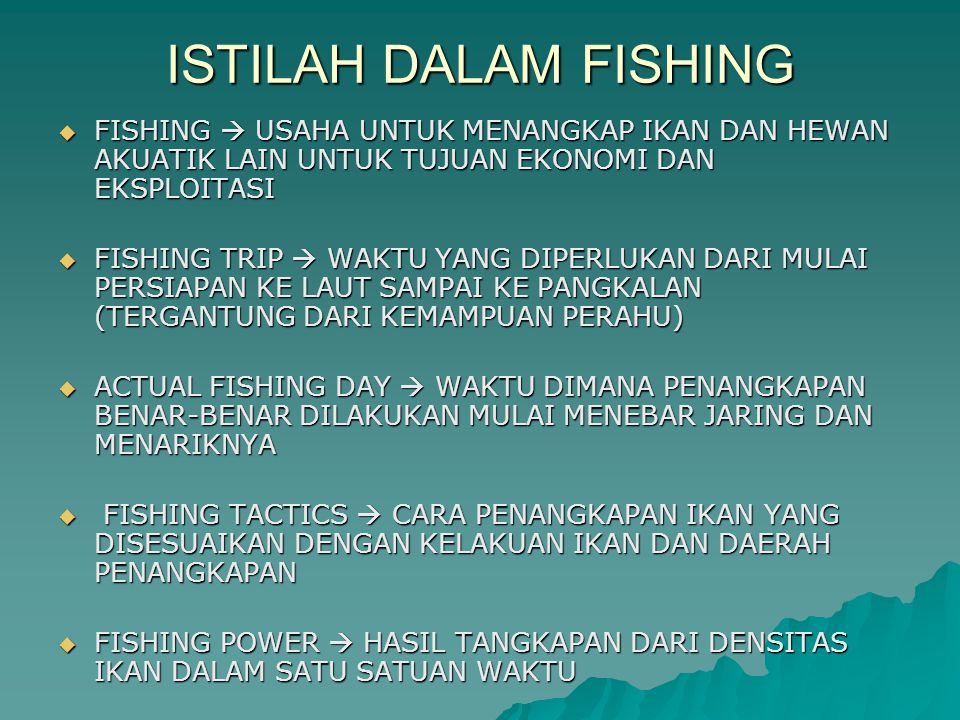 ISTILAH DALAM FISHING FISHING  USAHA UNTUK MENANGKAP IKAN DAN HEWAN AKUATIK LAIN UNTUK TUJUAN EKONOMI DAN EKSPLOITASI.