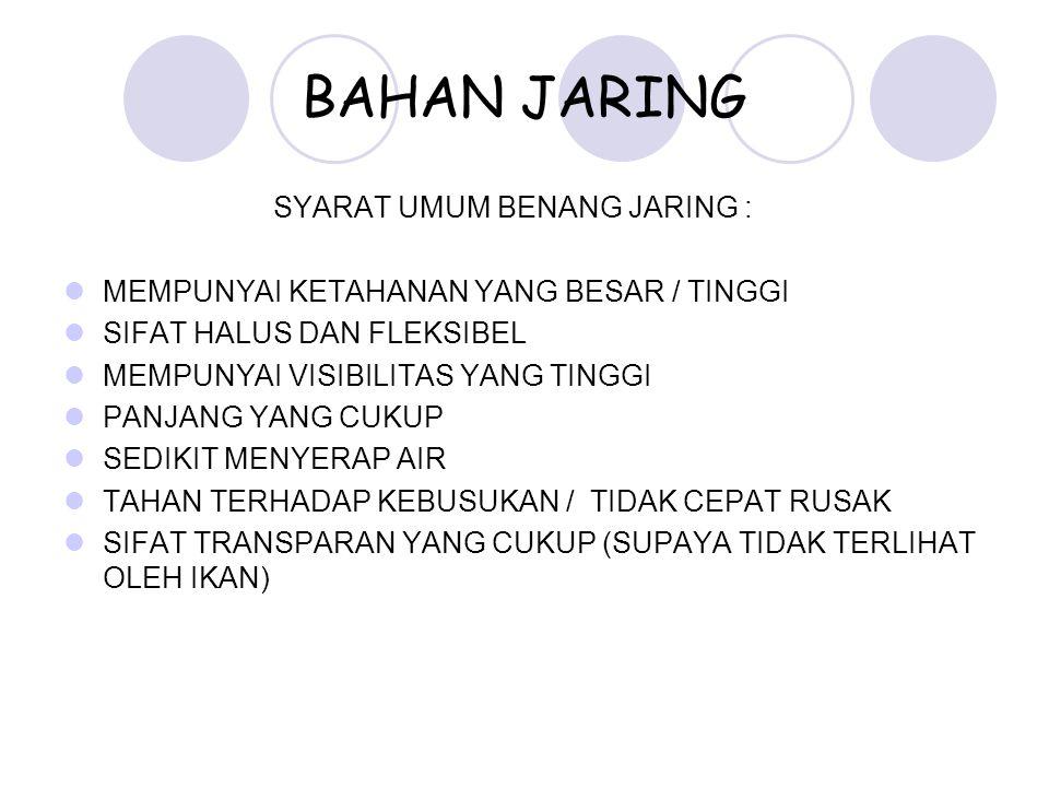 BAHAN JARING SYARAT UMUM BENANG JARING :