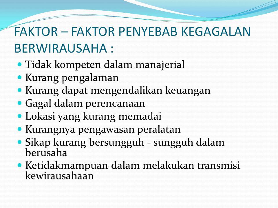FAKTOR – FAKTOR PENYEBAB KEGAGALAN BERWIRAUSAHA :