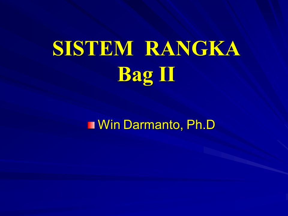 SISTEM RANGKA Bag II Win Darmanto, Ph.D