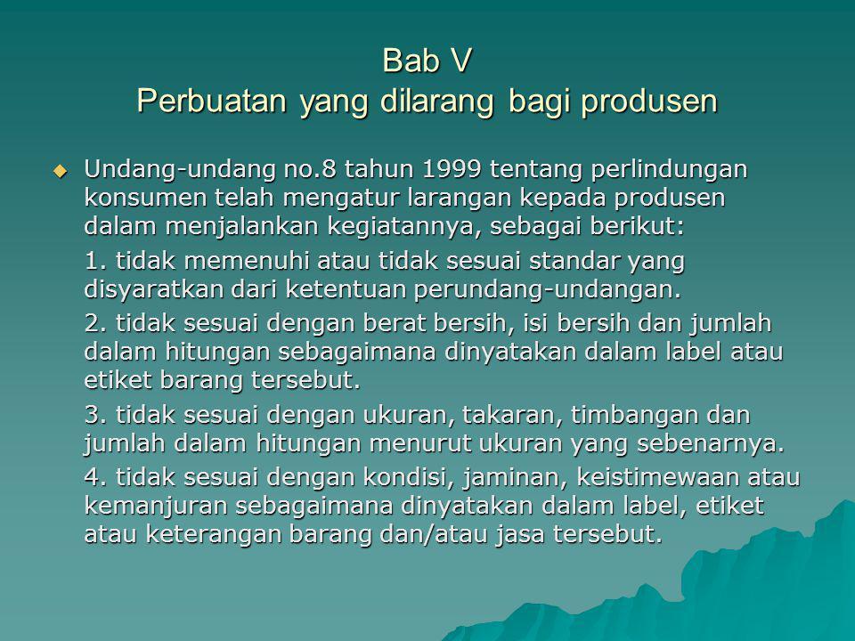 Bab V Perbuatan yang dilarang bagi produsen