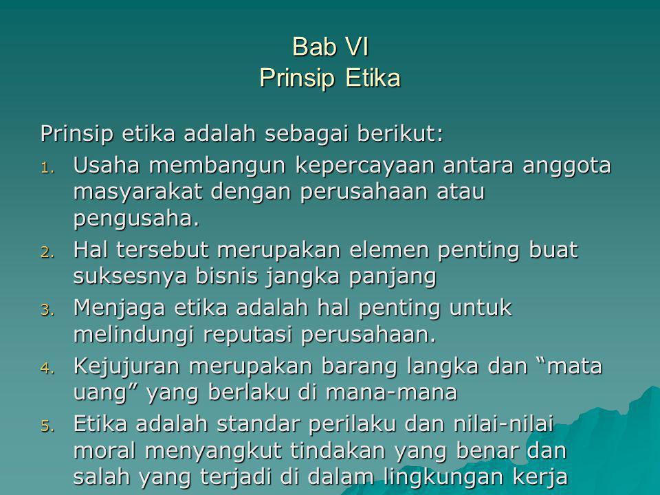 Bab VI Prinsip Etika Prinsip etika adalah sebagai berikut: