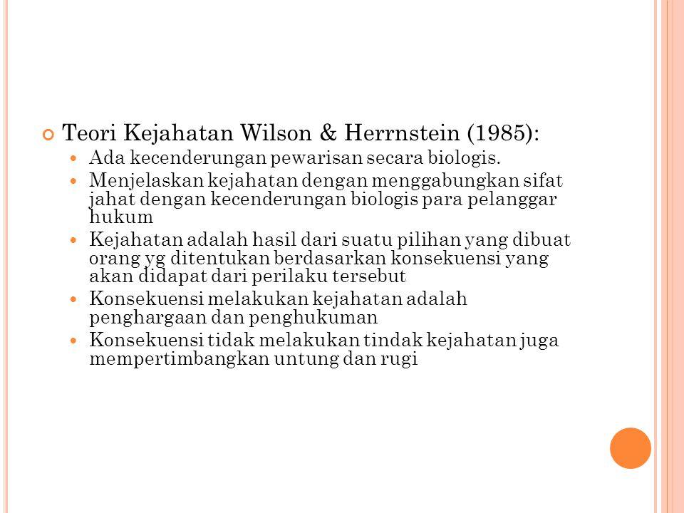 Teori Kejahatan Wilson & Herrnstein (1985):