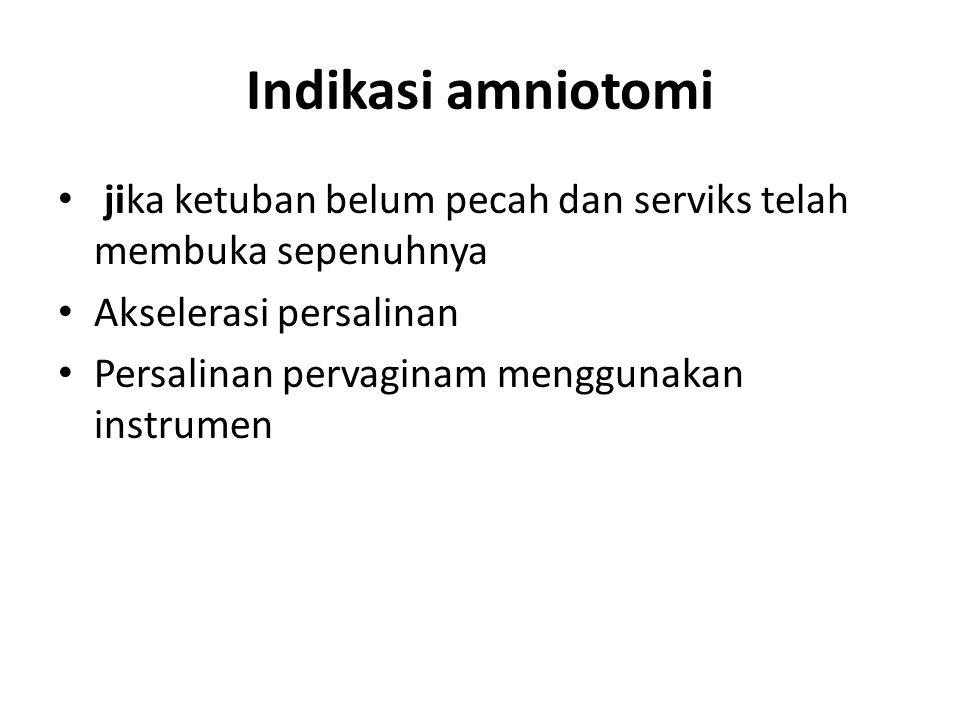 Indikasi amniotomi jika ketuban belum pecah dan serviks telah membuka sepenuhnya. Akselerasi persalinan.