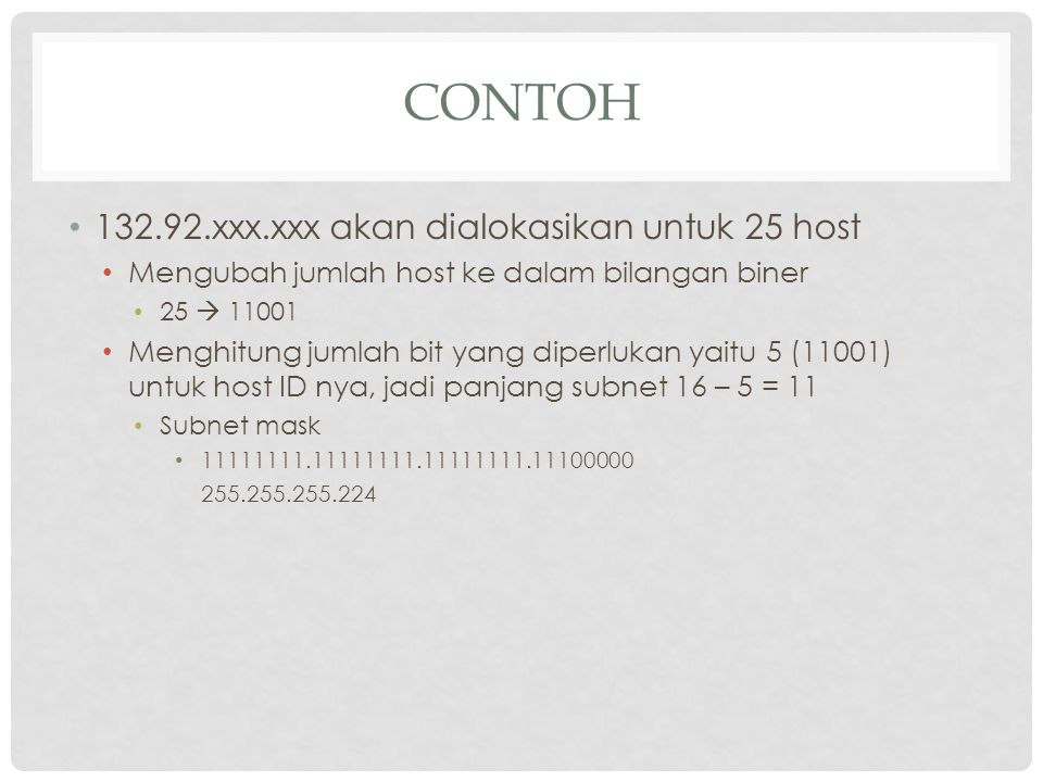 Contoh 132.92.xxx.xxx akan dialokasikan untuk 25 host