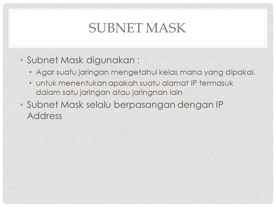 Subnet Mask Subnet Mask digunakan :