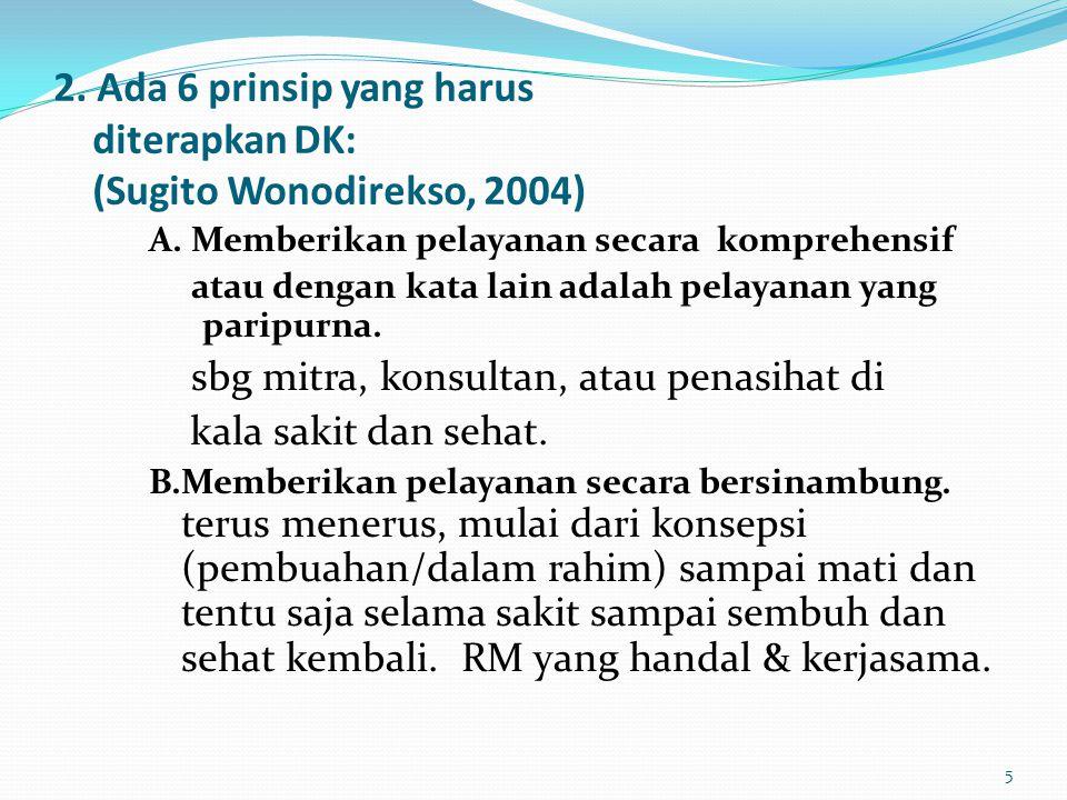 2. Ada 6 prinsip yang harus diterapkan DK: (Sugito Wonodirekso, 2004)