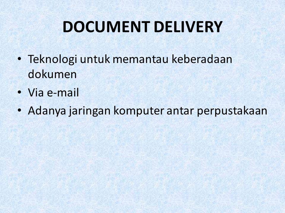 DOCUMENT DELIVERY Teknologi untuk memantau keberadaan dokumen