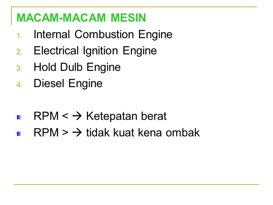 MACAM-MACAM MESIN Internal Combustion Engine. Electrical Ignition Engine. Hold Dulb Engine. Diesel Engine.