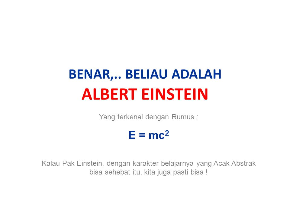 BENAR,.. BELIAU ADALAH ALBERT EINSTEIN