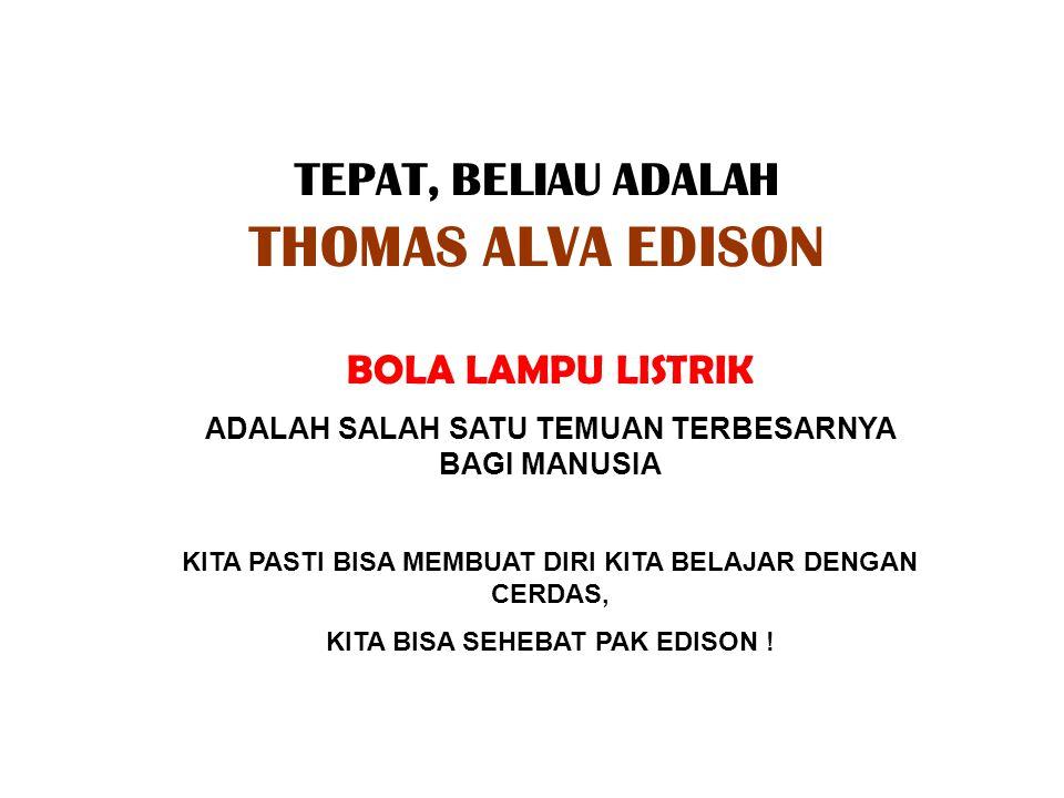 TEPAT, BELIAU ADALAH THOMAS ALVA EDISON
