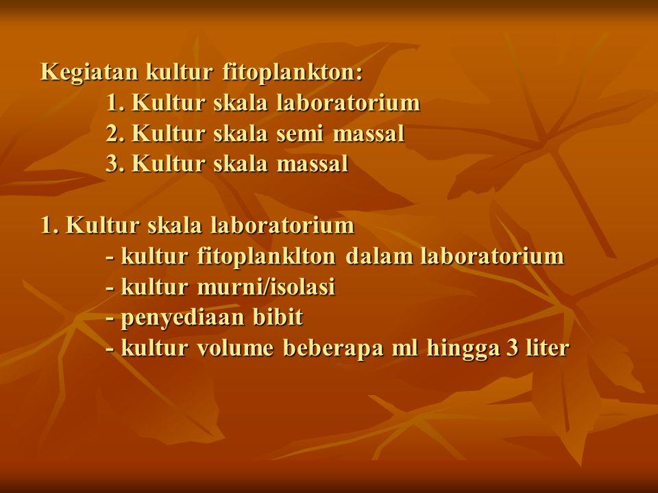 Kegiatan kultur fitoplankton:. 1. Kultur skala laboratorium. 2