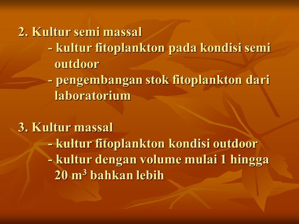 2. Kultur semi massal. - kultur fitoplankton pada kondisi semi outdoor