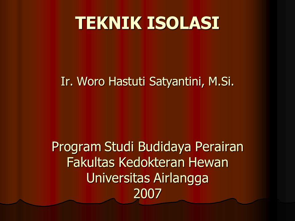 TEKNIK ISOLASI Ir. Woro Hastuti Satyantini, M. Si