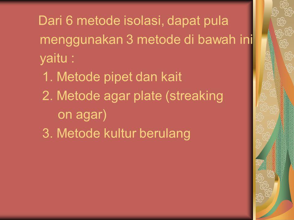 Dari 6 metode isolasi, dapat pula menggunakan 3 metode di bawah ini yaitu : 1.