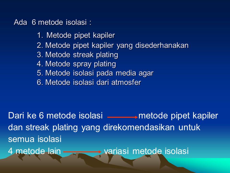 Dari ke 6 metode isolasi metode pipet kapiler