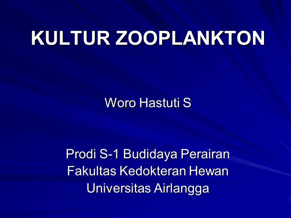 KULTUR ZOOPLANKTON Woro Hastuti S Prodi S-1 Budidaya Perairan
