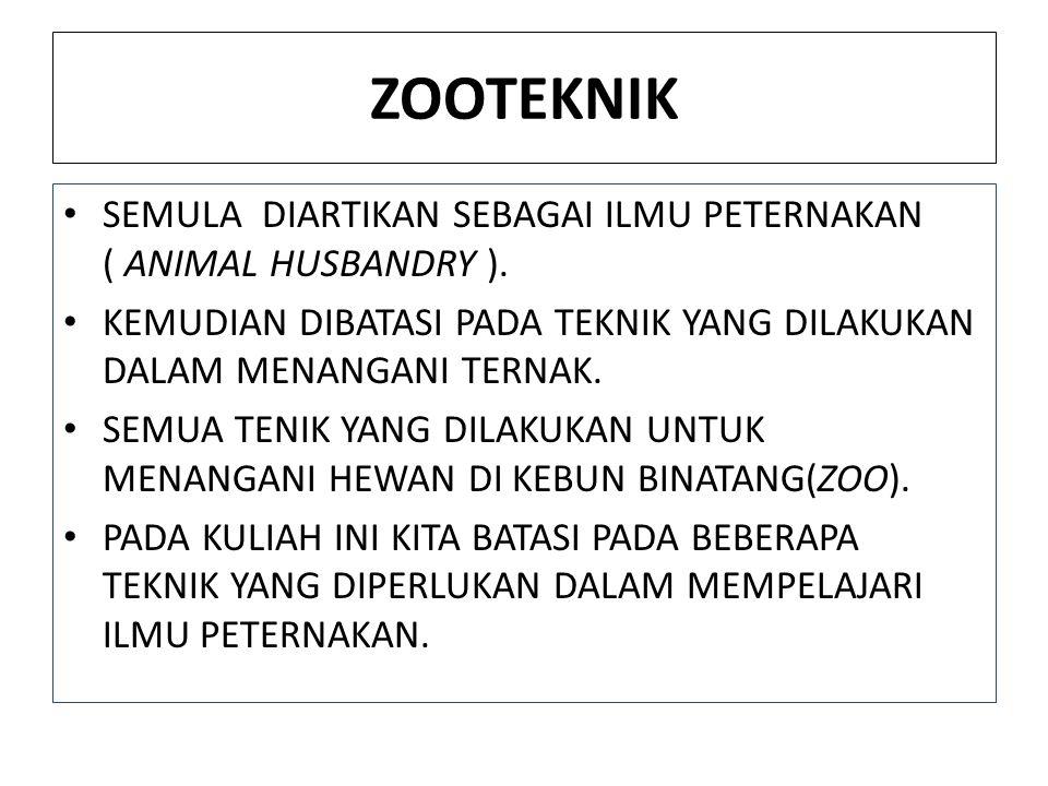 ZOOTEKNIK SEMULA DIARTIKAN SEBAGAI ILMU PETERNAKAN ( ANIMAL HUSBANDRY ). KEMUDIAN DIBATASI PADA TEKNIK YANG DILAKUKAN DALAM MENANGANI TERNAK.