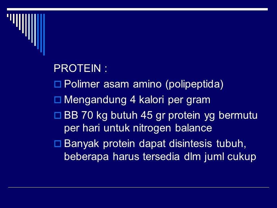 PROTEIN : Polimer asam amino (polipeptida) Mengandung 4 kalori per gram. BB 70 kg butuh 45 gr protein yg bermutu per hari untuk nitrogen balance.
