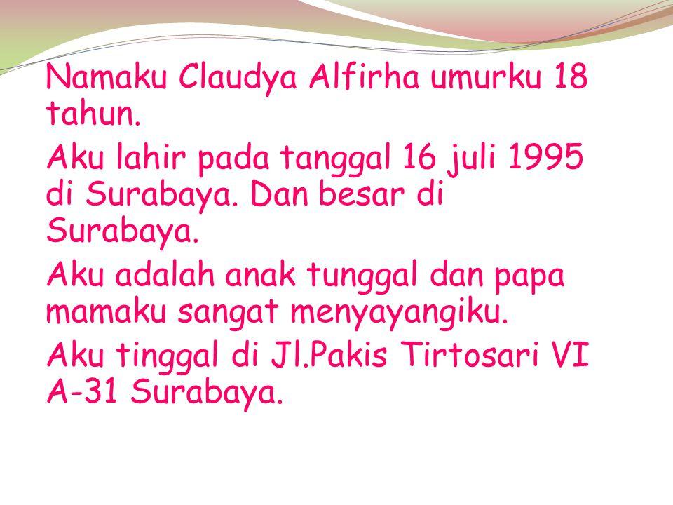Namaku Claudya Alfirha umurku 18 tahun.