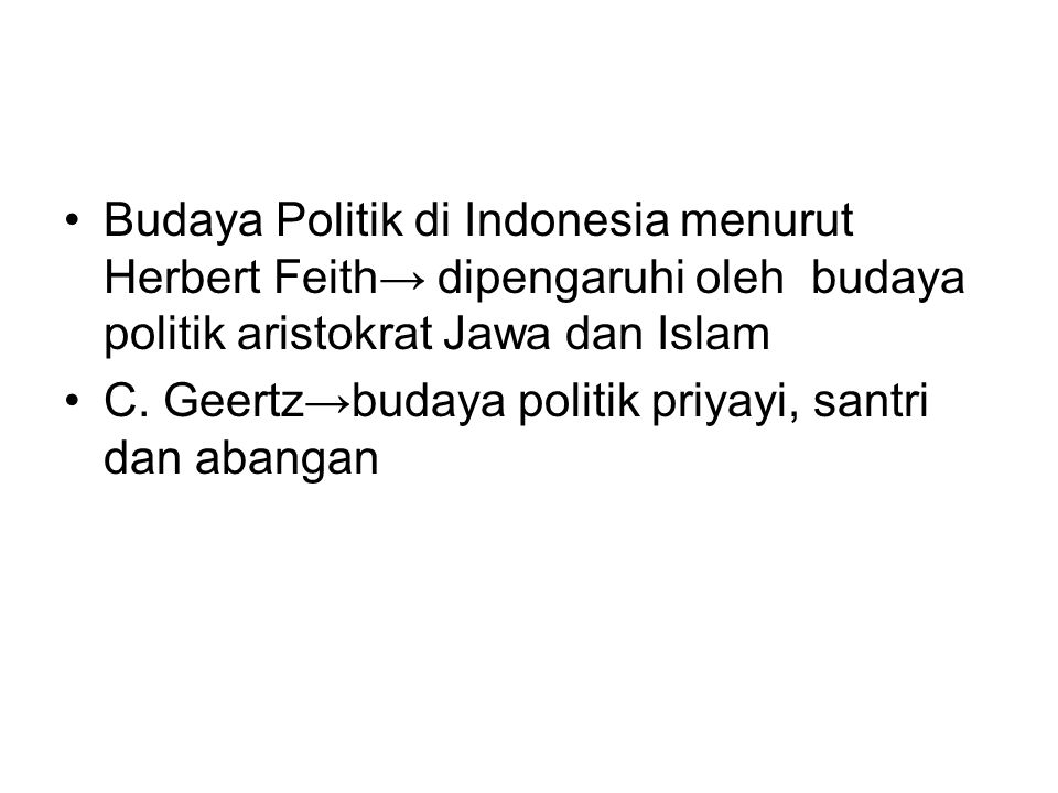 Budaya Politik di Indonesia menurut Herbert Feith→ dipengaruhi oleh budaya politik aristokrat Jawa dan Islam