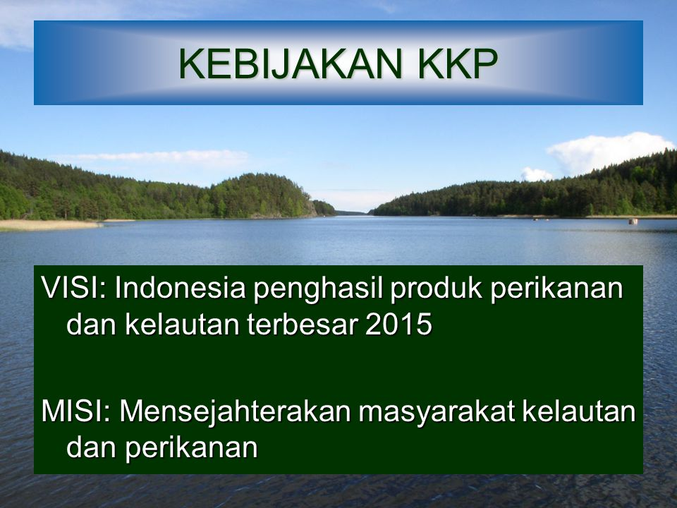 KEBIJAKAN KKP VISI: Indonesia penghasil produk perikanan dan kelautan terbesar 2015.