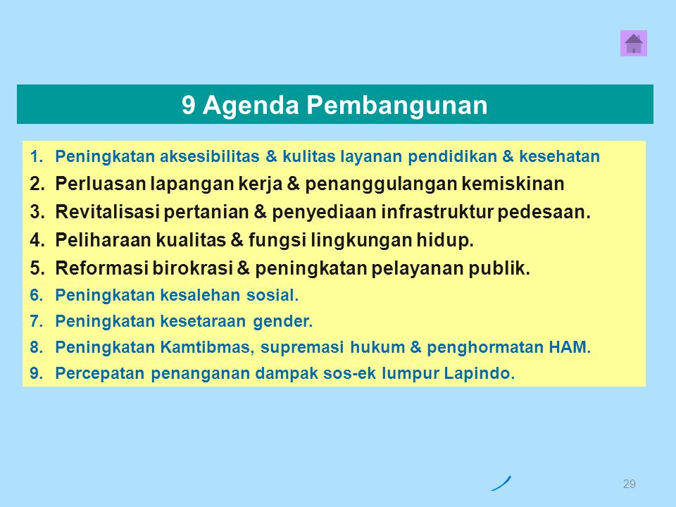 9 Agenda Pembangunan Peningkatan aksesibilitas & kulitas layanan pendidikan & kesehatan. Perluasan lapangan kerja & penanggulangan kemiskinan.