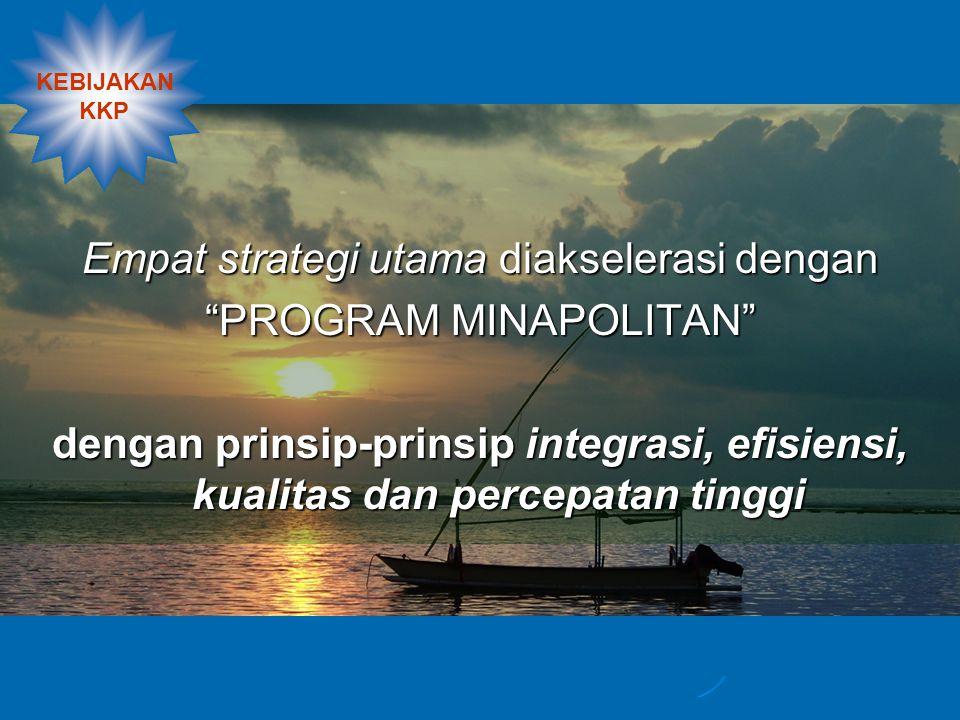 Empat strategi utama diakselerasi dengan PROGRAM MINAPOLITAN