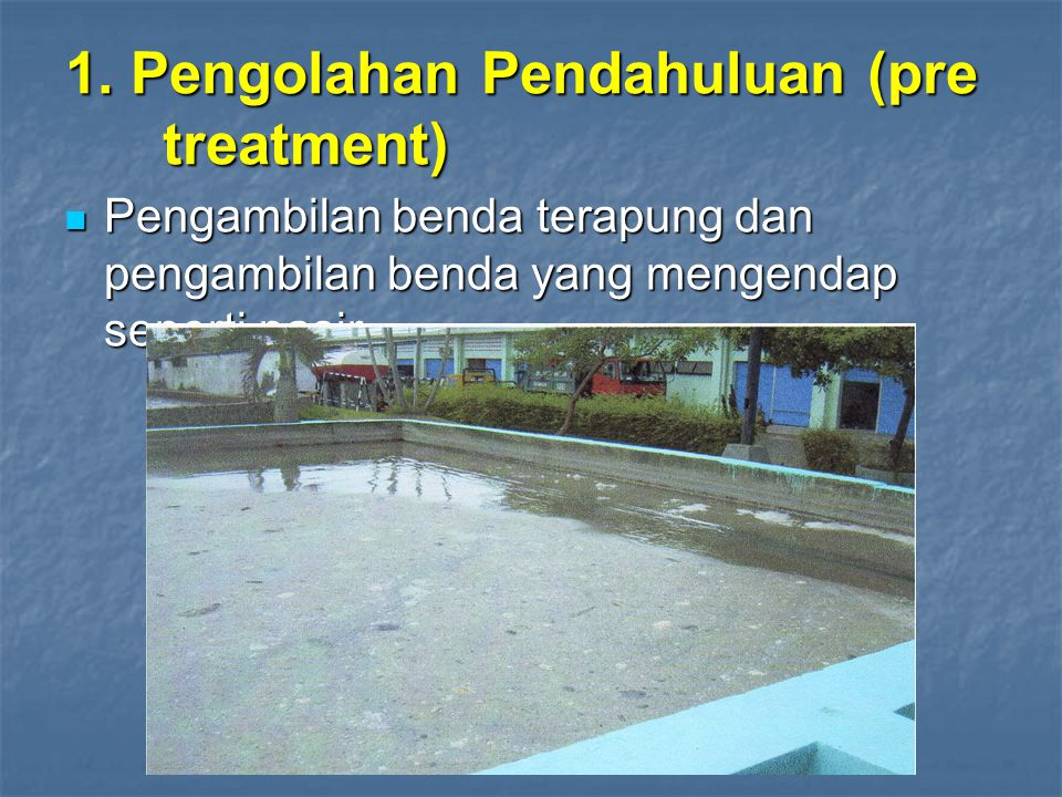 1. Pengolahan Pendahuluan (pre treatment)