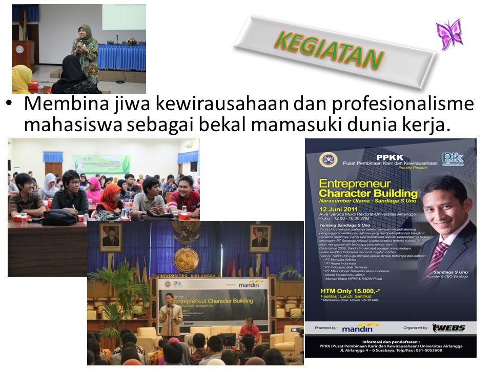 KEGIATAN Membina jiwa kewirausahaan dan profesionalisme mahasiswa sebagai bekal mamasuki dunia kerja.