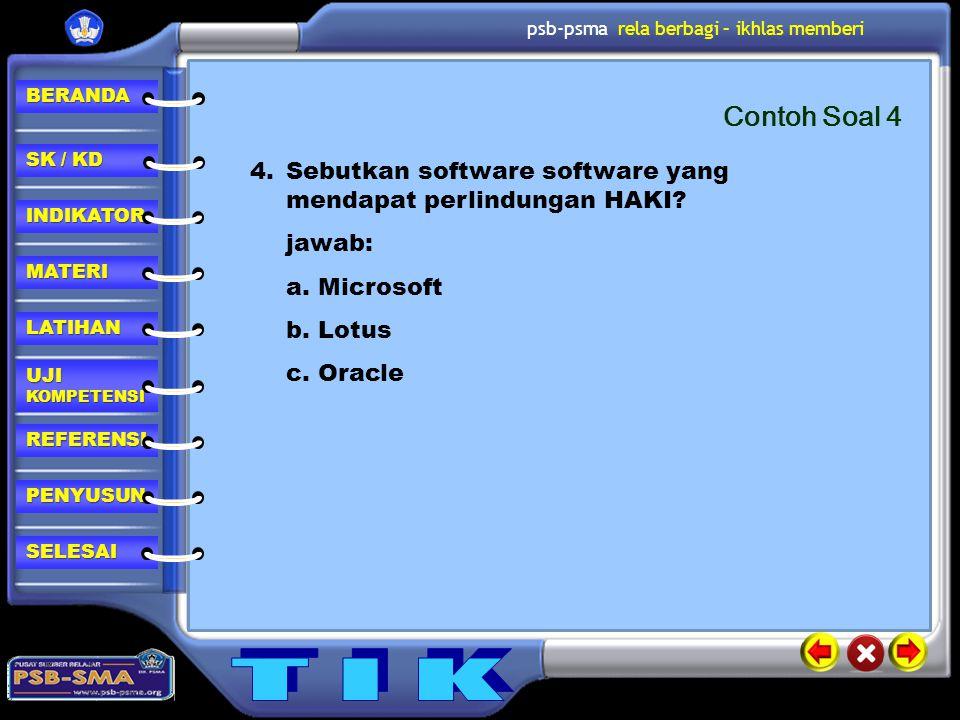 Contoh Soal 4 Sebutkan software software yang mendapat perlindungan HAKI jawab: a. Microsoft. b. Lotus.