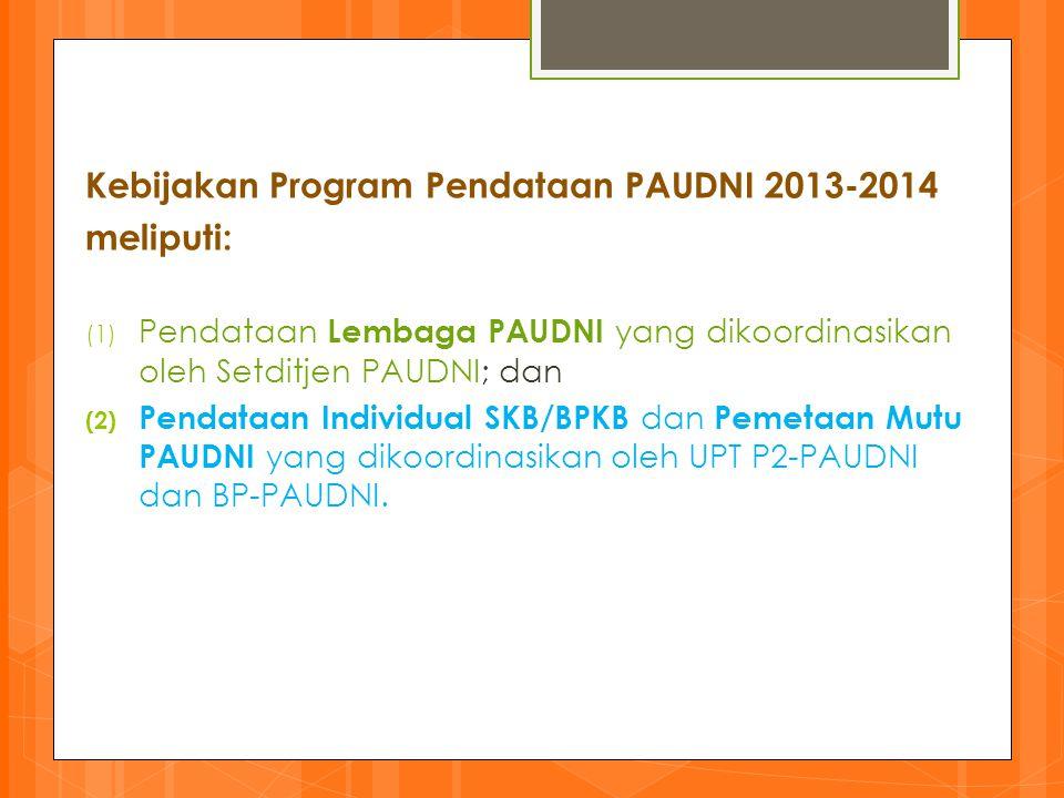 Kebijakan Program Pendataan PAUDNI 2013-2014 meliputi: