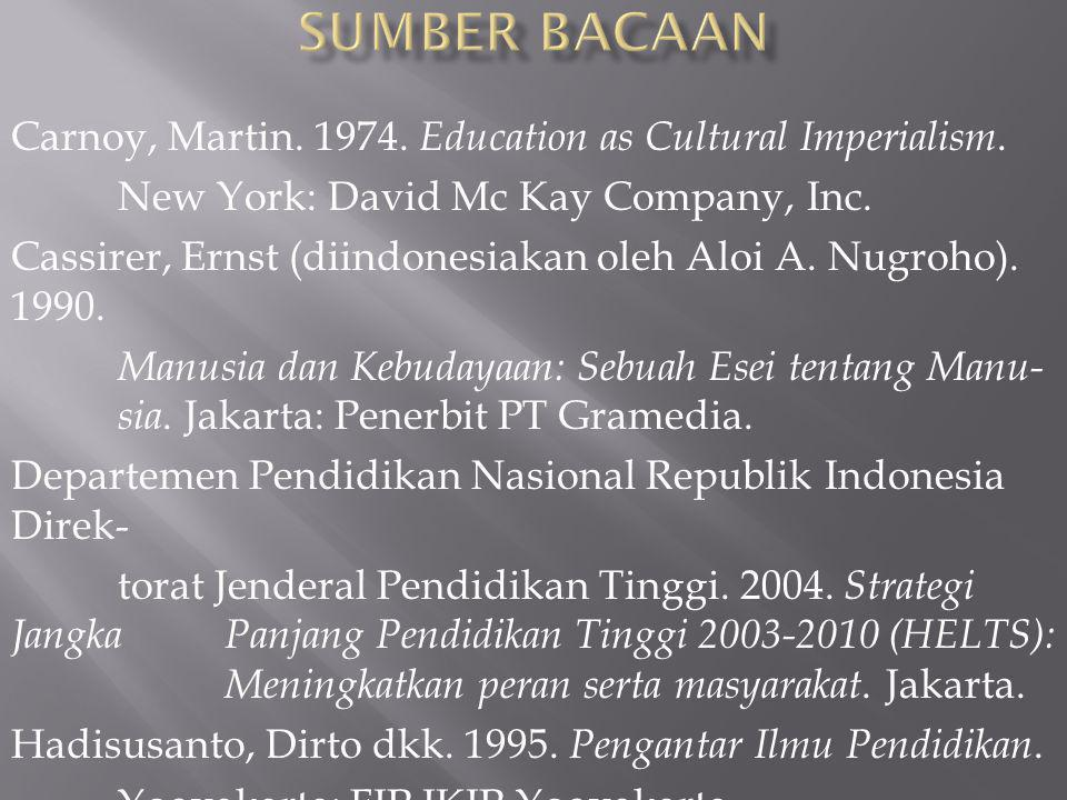Sumber Bacaan Carnoy, Martin. 1974. Education as Cultural Imperialism.