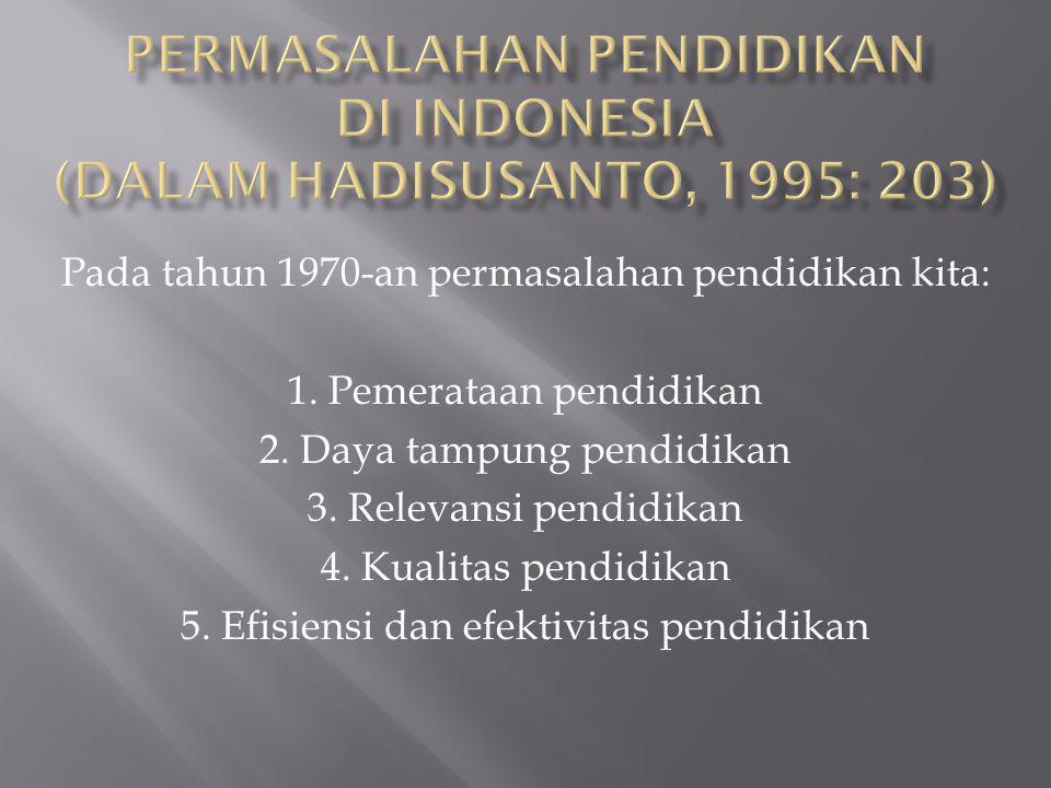 PERMASALAHAN PENDIDIKAN DI INDONESIA (dalam Hadisusanto, 1995: 203)