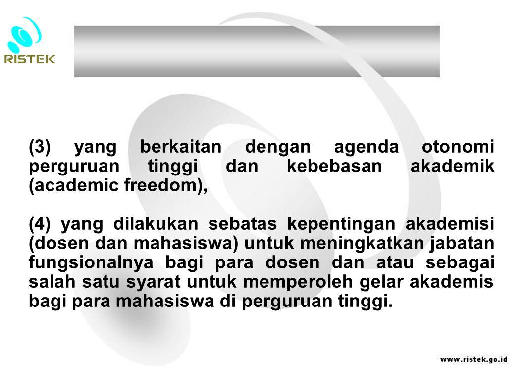 (3) yang berkaitan dengan agenda otonomi perguruan tinggi dan kebebasan akademik (academic freedom),