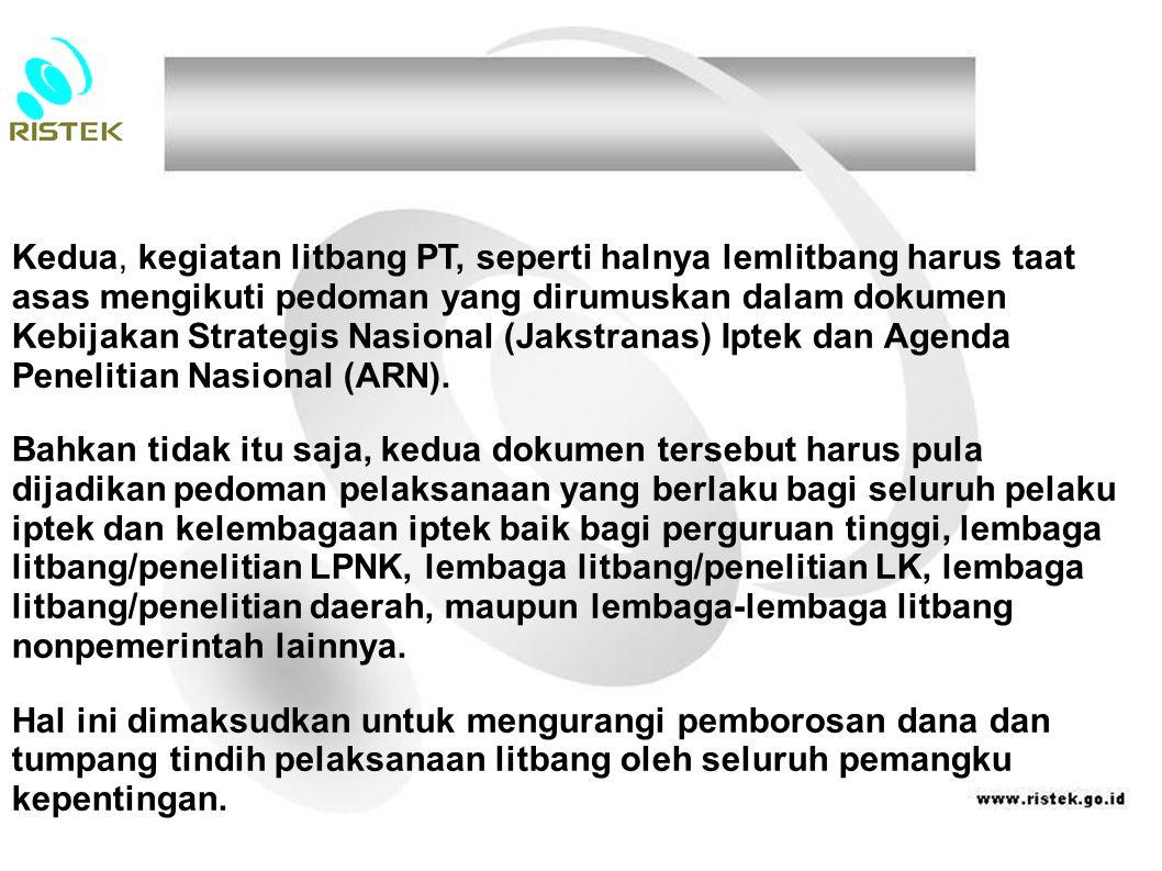 Kedua, kegiatan litbang PT, seperti halnya lemlitbang harus taat asas mengikuti pedoman yang dirumuskan dalam dokumen Kebijakan Strategis Nasional (Jakstranas) Iptek dan Agenda Penelitian Nasional (ARN).